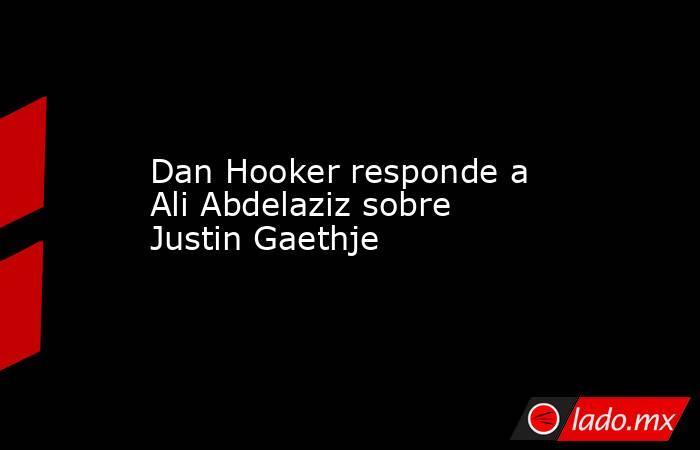Dan Hooker responde a Ali Abdelaziz sobre Justin Gaethje. Noticias en tiempo real