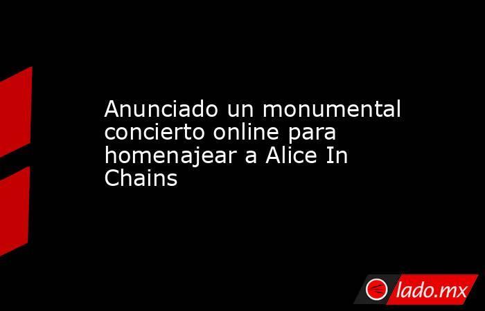 Anunciado un monumental concierto online para homenajear a Alice In Chains. Noticias en tiempo real