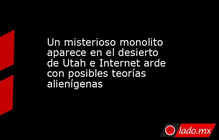 Un misterioso monolito aparece en el desierto de Utah e Internet arde con posibles teorías alienígenas. Noticias en tiempo real