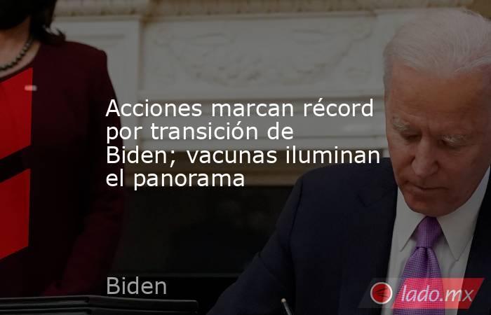 Acciones marcan récord por transición de Biden; vacunas iluminan el panorama. Noticias en tiempo real