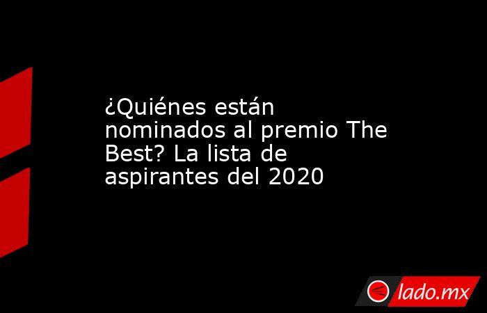 ¿Quiénes están nominados al premio The Best? La lista de aspirantes del 2020. Noticias en tiempo real