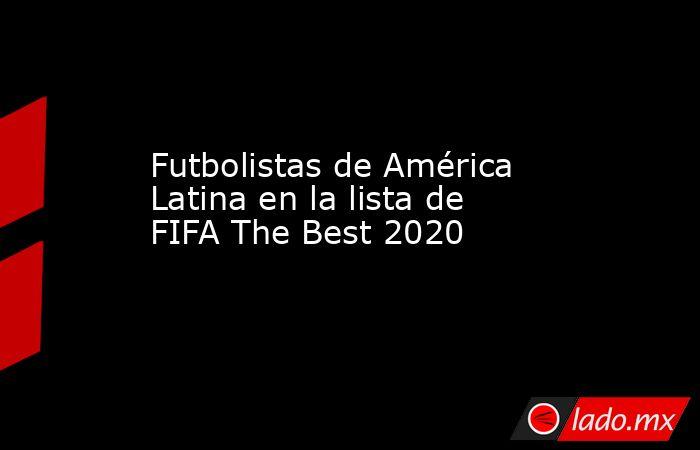 Futbolistas de América Latina en la lista de FIFA The Best 2020. Noticias en tiempo real
