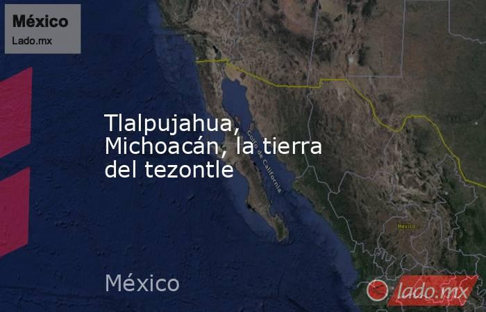 Tlalpujahua, Michoacán, la tierra del tezontle. Noticias en tiempo real