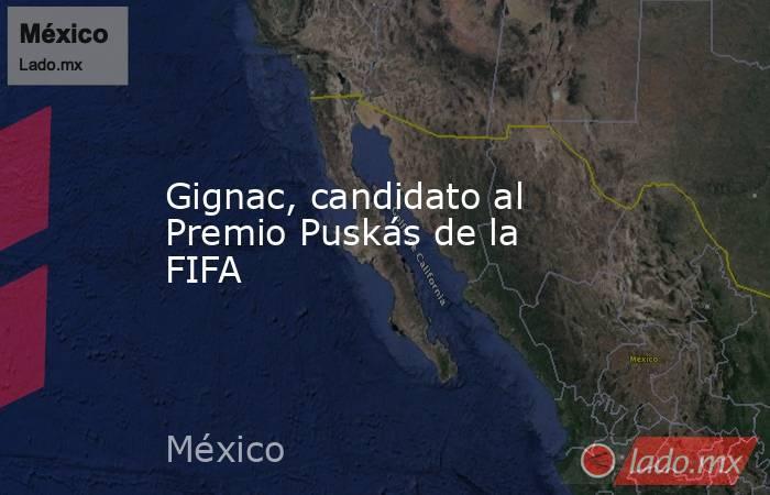 Gignac, candidato al Premio Puskás de la FIFA. Noticias en tiempo real
