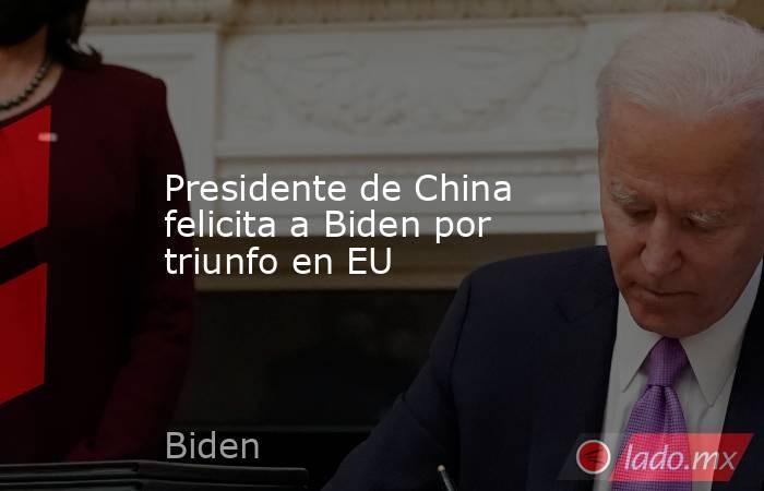 Presidente de China felicita a Biden por triunfo en EU. Noticias en tiempo real