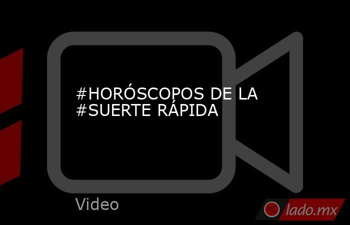 #HORÓSCOPOS DE LA #SUERTE RÁPIDA. Noticias en tiempo real
