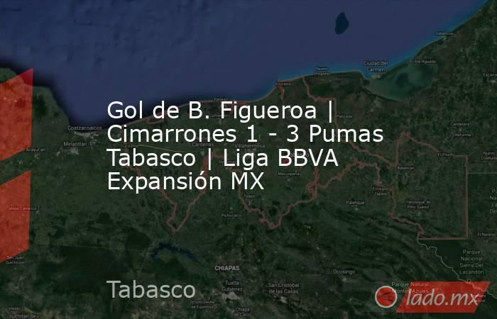 Gol de B. Figueroa | Cimarrones 1 - 3 Pumas Tabasco | Liga BBVA Expansión MX. Noticias en tiempo real