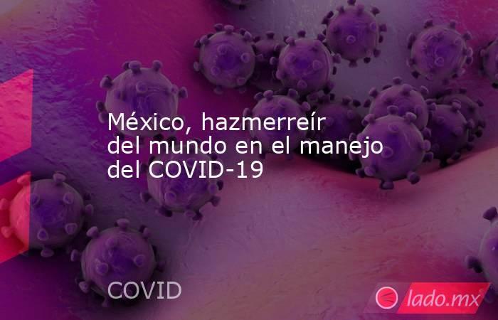 México, hazmerreír del mundo en el manejo del COVID-19. Noticias en tiempo real