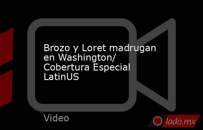 Brozo y Loret madrugan en Washington/ Cobertura Especial LatinUS. Noticias en tiempo real