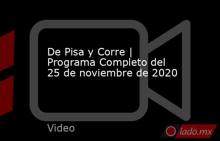De Pisa y Corre | Programa Completo del 25 de noviembre de 2020. Noticias en tiempo real