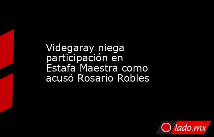 Videgaray niega participación en Estafa Maestra como acusó Rosario Robles. Noticias en tiempo real