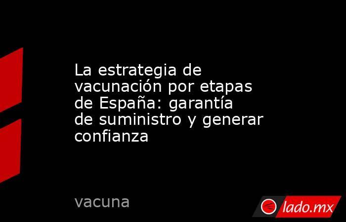 La estrategia de vacunación por etapas de España: garantía de suministro y generar confianza. Noticias en tiempo real