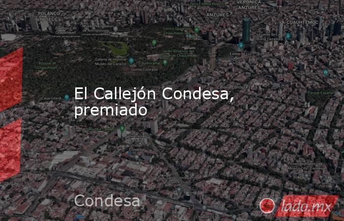 El Callejón Condesa, premiado. Noticias en tiempo real
