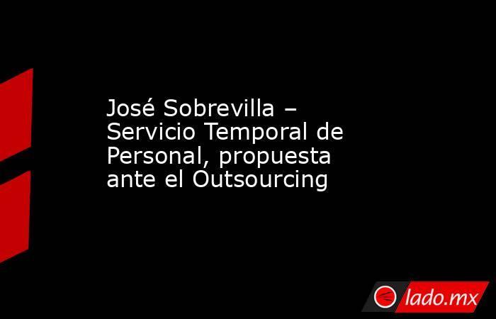 José Sobrevilla – Servicio Temporal de Personal, propuesta ante el Outsourcing. Noticias en tiempo real