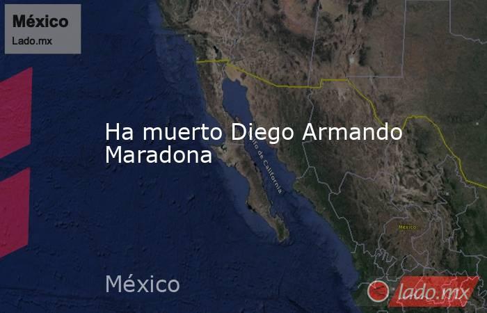 Ha muerto Diego Armando Maradona. Noticias en tiempo real