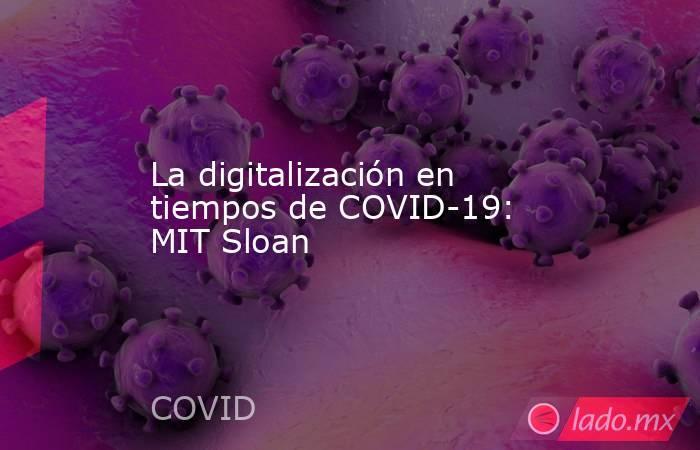 La digitalización en tiempos de COVID-19: MIT Sloan. Noticias en tiempo real