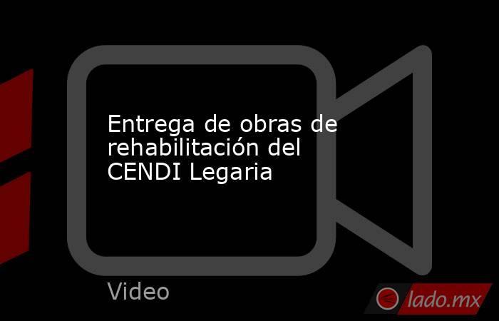 Entrega de obras de rehabilitación del CENDI Legaria. Noticias en tiempo real