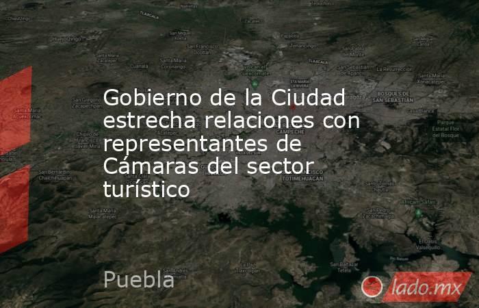 Gobierno de la Ciudad estrecha relaciones con representantes de Cámaras del sector turístico. Noticias en tiempo real