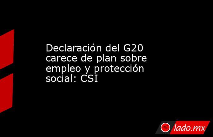 Declaración del G20 carece de plan sobre empleo y protección social: CSI. Noticias en tiempo real