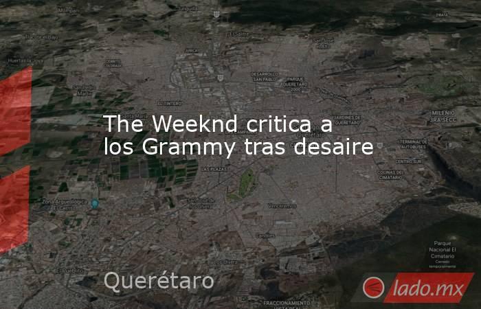 The Weeknd critica a los Grammy tras desaire. Noticias en tiempo real