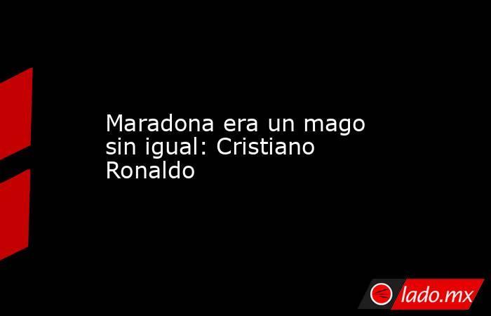 Maradona era un mago sin igual: Cristiano Ronaldo . Noticias en tiempo real
