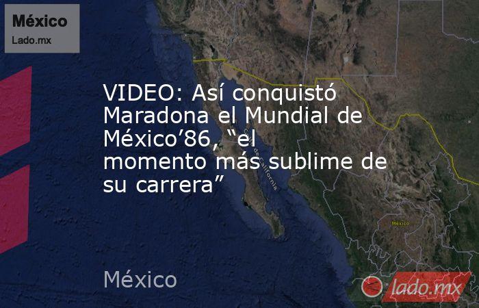 """VIDEO: Así conquistó Maradona el Mundial de México'86, """"el momento más sublime de su carrera"""". Noticias en tiempo real"""
