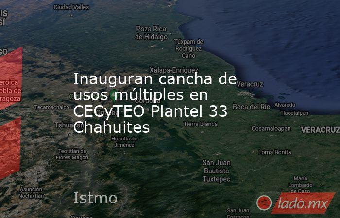 Inauguran cancha de usos múltiples en CECyTEO Plantel 33 Chahuites. Noticias en tiempo real