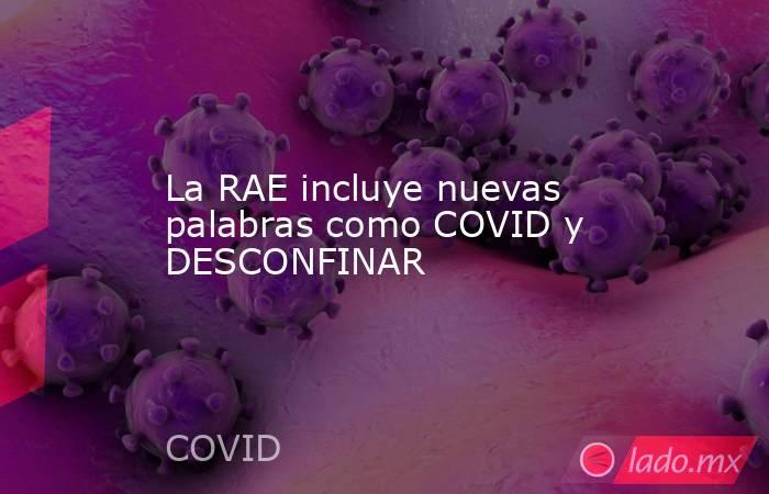 La RAE incluye nuevas palabras como COVID y DESCONFINAR. Noticias en tiempo real