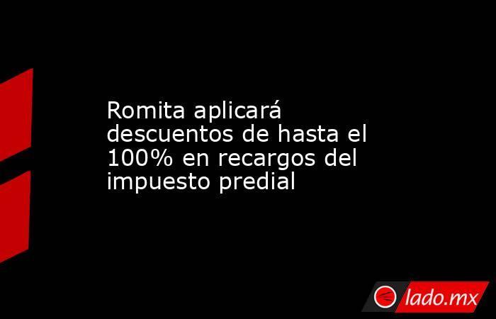Romita aplicará descuentos de hasta el 100% en recargos del impuesto predial. Noticias en tiempo real