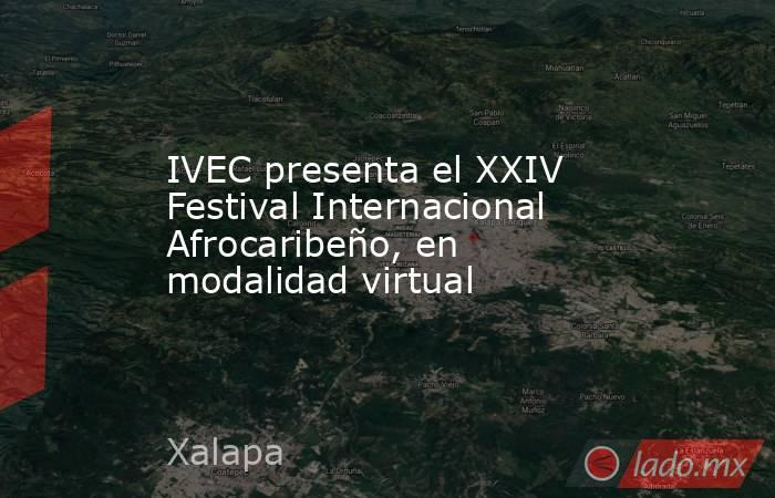 IVEC presenta el XXIV Festival Internacional Afrocaribeño, en modalidad virtual. Noticias en tiempo real