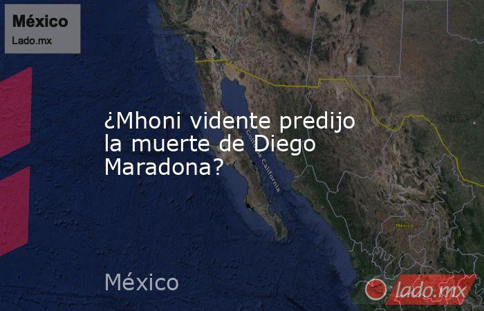 ¿Mhoni vidente predijo la muerte de Diego Maradona?. Noticias en tiempo real