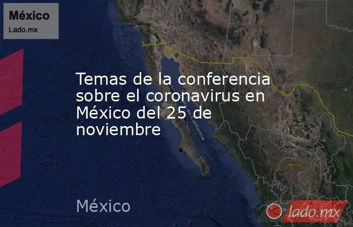 Temas de la conferencia sobre el coronavirus en México del 25 de noviembre. Noticias en tiempo real