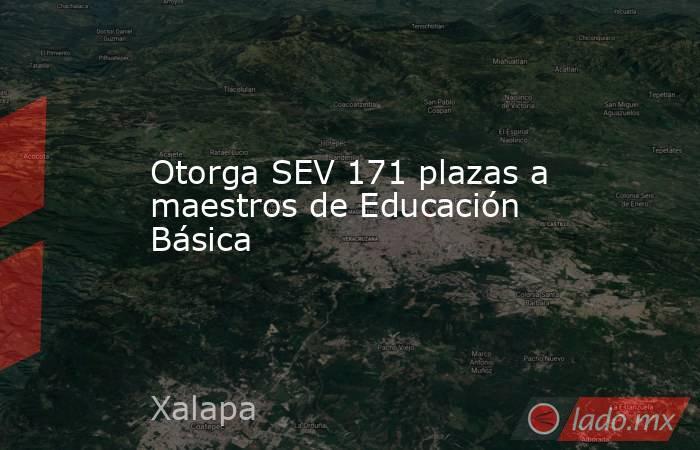 Otorga SEV 171 plazas a maestros de Educación Básica. Noticias en tiempo real