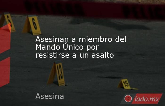 Asesinan a miembro del Mando Único por resistirse a un asalto. Noticias en tiempo real