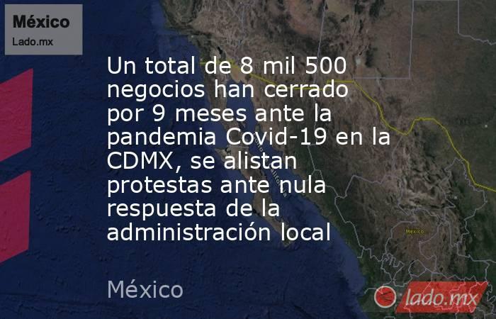Un total de 8 mil 500 negocios han cerrado por 9 meses ante la pandemia Covid-19 en la CDMX, se alistan protestas ante nula respuesta de la administración local. Noticias en tiempo real