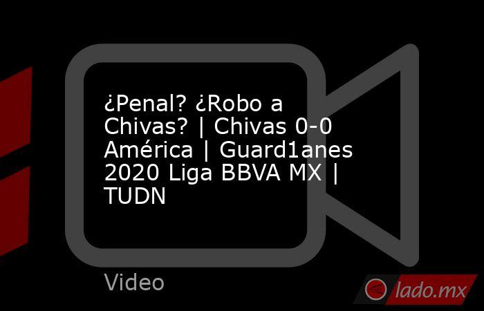 ¿Penal? ¿Robo a Chivas? | Chivas 0-0 América | Guard1anes 2020 Liga BBVA MX | TUDN. Noticias en tiempo real
