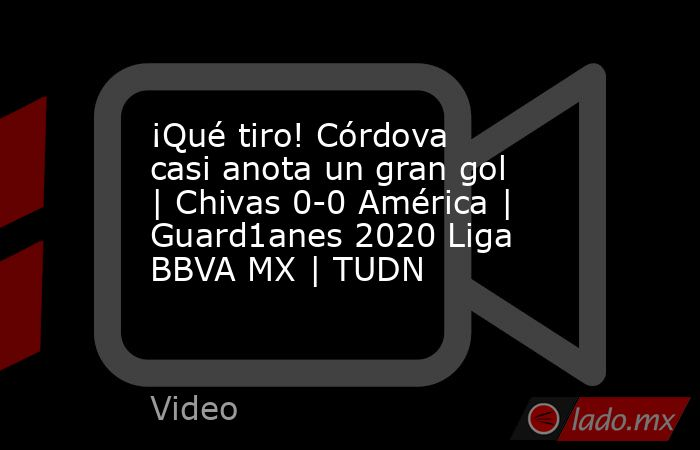 ¡Qué tiro! Córdova casi anota un gran gol | Chivas 0-0 América | Guard1anes 2020 Liga BBVA MX | TUDN. Noticias en tiempo real