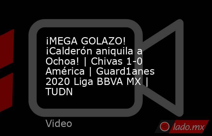 ¡MEGA GOLAZO! ¡Calderón aniquila a Ochoa! | Chivas 1-0 América | Guard1anes 2020 Liga BBVA MX | TUDN. Noticias en tiempo real