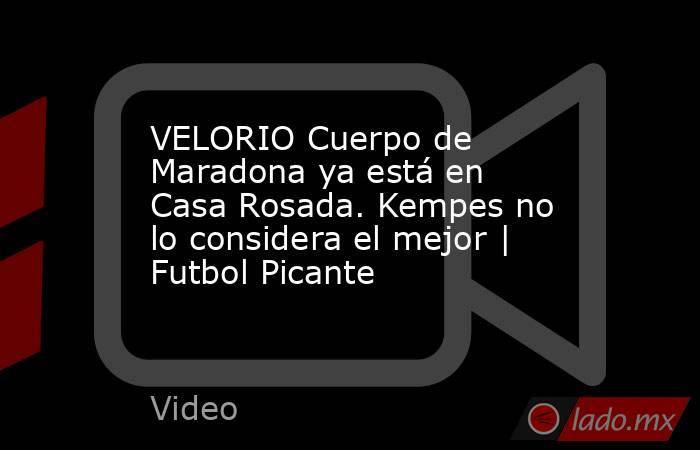 VELORIO Cuerpo de Maradona ya está en Casa Rosada. Kempes no lo considera el mejor | Futbol Picante. Noticias en tiempo real