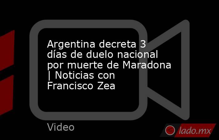 Argentina decreta 3 días de duelo nacional por muerte de Maradona | Noticias con Francisco Zea. Noticias en tiempo real