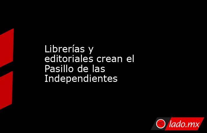 Librerías y editoriales crean el Pasillo de las Independientes. Noticias en tiempo real