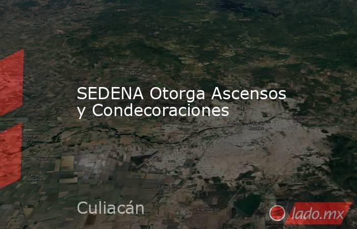 SEDENA Otorga Ascensos y Condecoraciones. Noticias en tiempo real