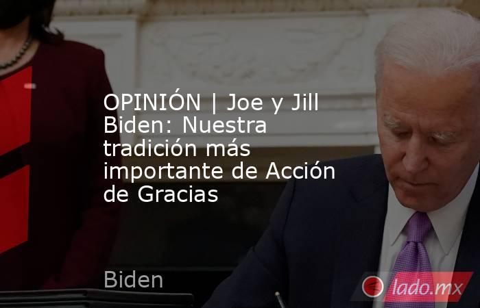 OPINIÓN | Joe y Jill Biden: Nuestra tradición más importante de Acción de Gracias. Noticias en tiempo real