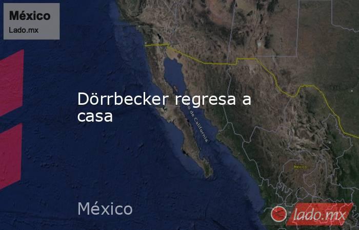 Dörrbecker regresa a casa. Noticias en tiempo real