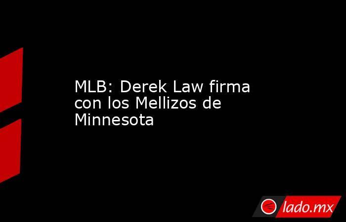 MLB: Derek Law firma con los Mellizos de Minnesota. Noticias en tiempo real
