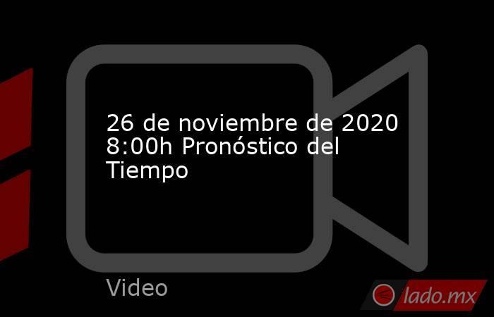 26 de noviembre de 2020 8:00h Pronóstico del Tiempo. Noticias en tiempo real