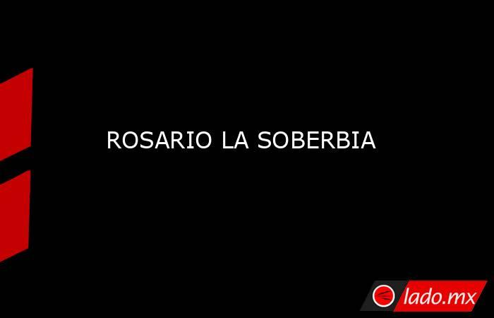 ROSARIO LA SOBERBIA. Noticias en tiempo real