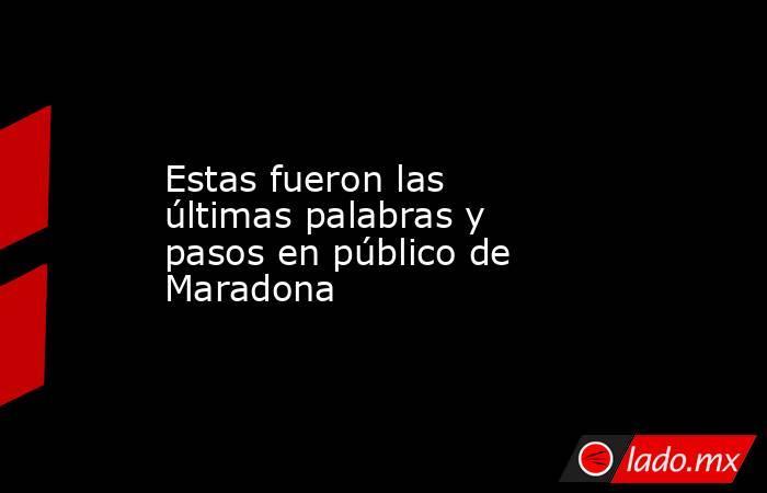 Estas fueron las últimas palabras y pasos en público de Maradona. Noticias en tiempo real