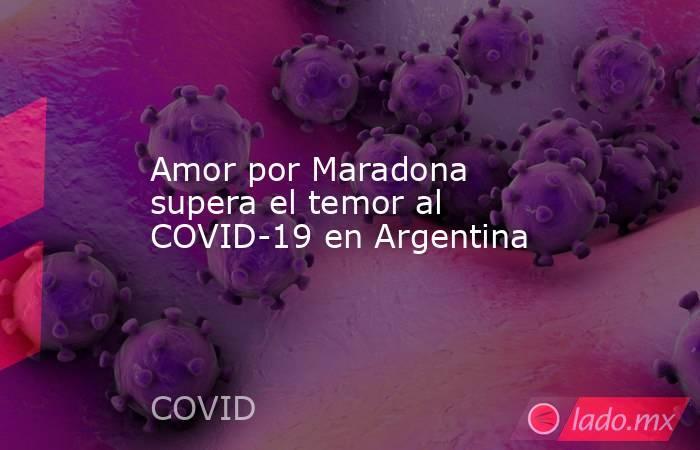 Amor por Maradona supera el temor al COVID-19 en Argentina. Noticias en tiempo real
