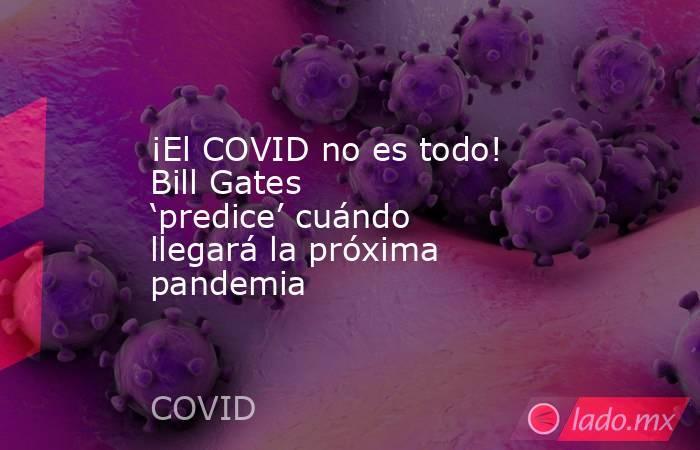 ¡El COVID no es todo! Bill Gates 'predice' cuándo llegará la próxima pandemia. Noticias en tiempo real